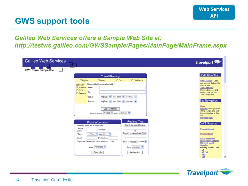 14 GWS support tools Web Services API Travelport Confidential Galileo Web Services offers a Sample Web Site at: http://testws.galileo.com/GWSSample/Pa