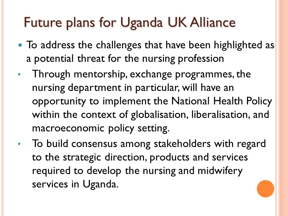Future plans for Uganda UK Alliance Future plans for Uganda UK Alliance To address the challenges that have been highlighted as a potential threat for