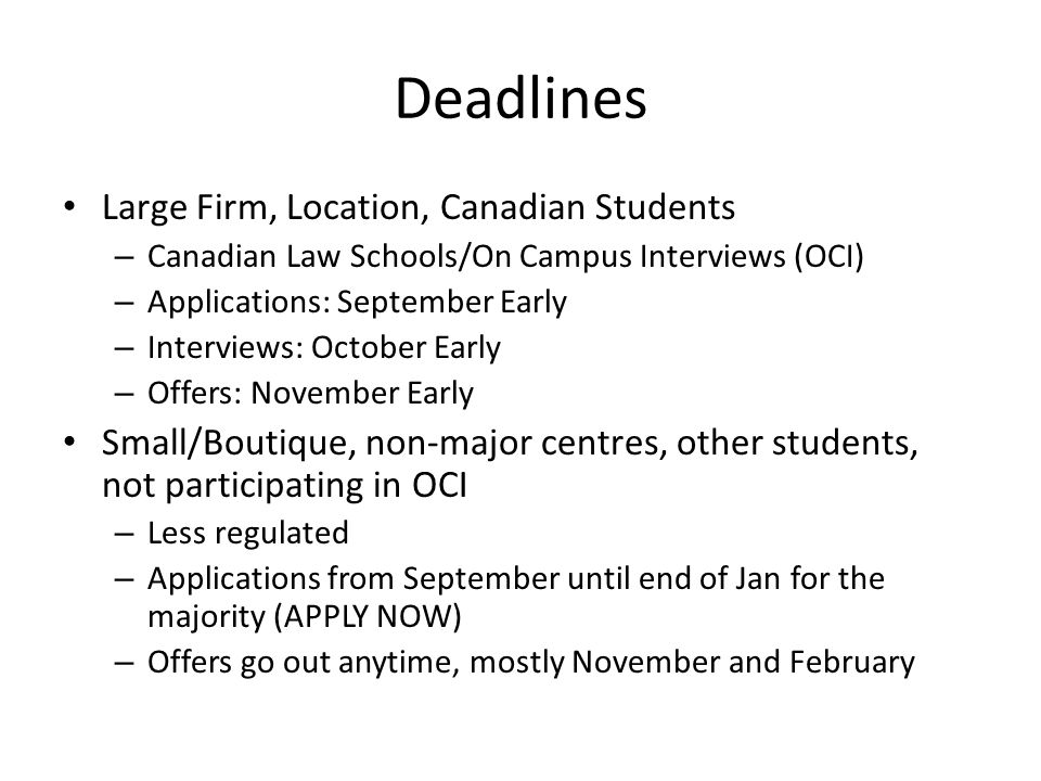 Deadlines Large Firm, Location, Canadian Students – Canadian Law Schools/On Campus Interviews (OCI) – Applications: September Early – Interviews: Octo