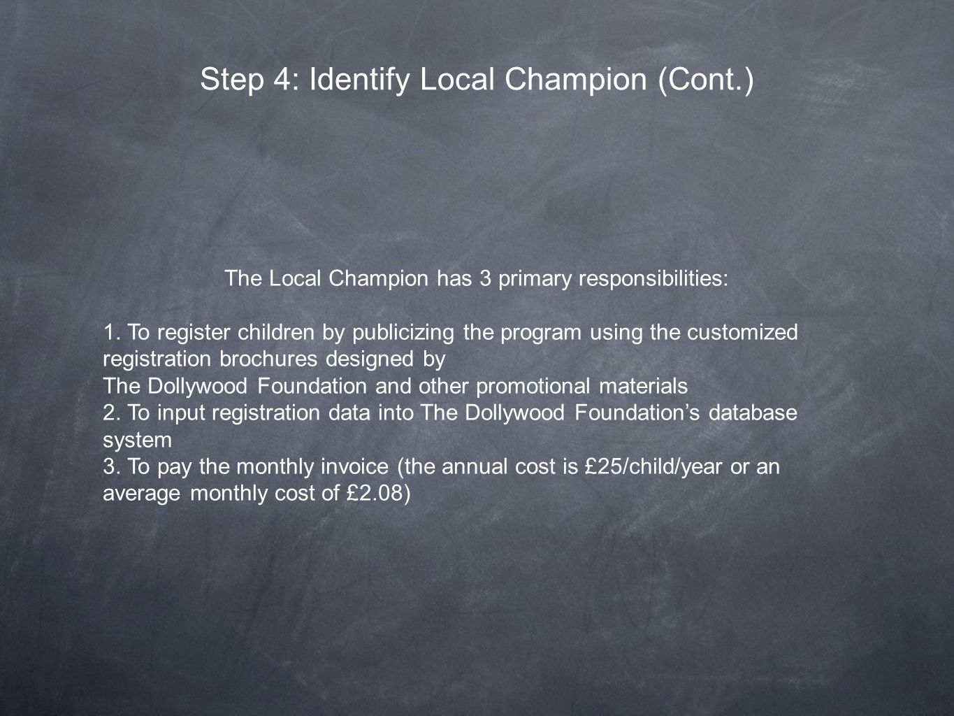 Step 4: Identify Local Champion (Cont.) The Local Champion has 3 primary responsibilities: 1.