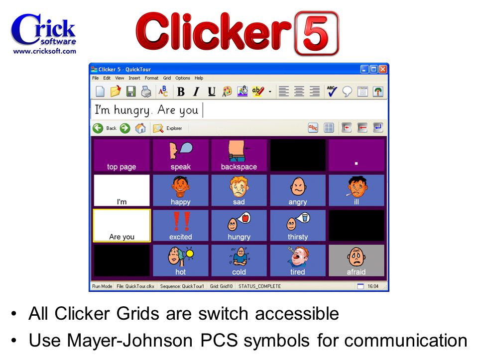 All Clicker Grids are switch accessible Use Mayer-Johnson PCS symbols for communication