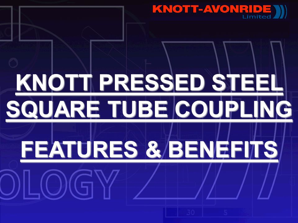 KNOTT PRESSED STEEL SQUARE TUBE COUPLING FEATURES & BENEFITS
