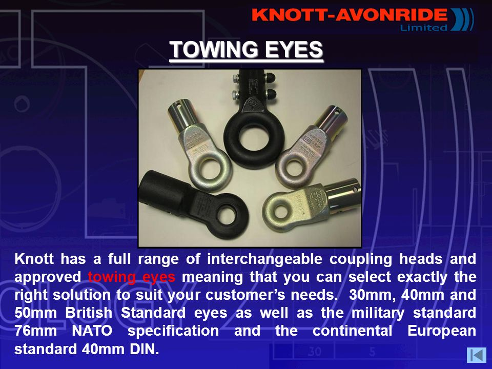 TOWING EYES Knott has a full range of interchangeable coupling heads and approved towing eyes meaning that you can select exactly the right solution t