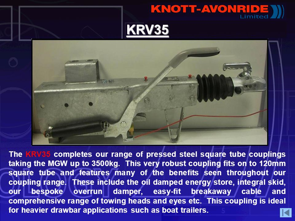 KRV35 The KRV35 completes our range of pressed steel square tube couplings taking the MGW up to 3500kg. This very robust coupling fits on to 120mm squ