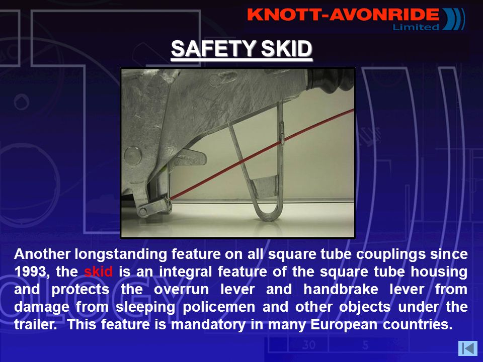 SAFETY SKID Another longstanding feature on all square tube couplings since 1993, the skid is an integral feature of the square tube housing and prote