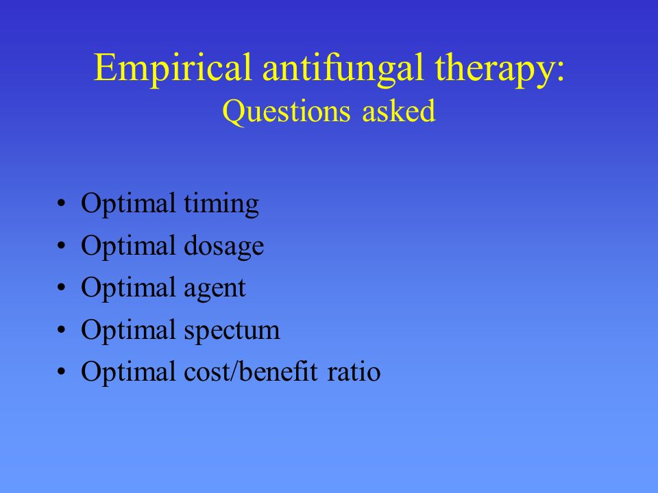 Empiric AMB Ampho lite= 0.1 mg/kg/d Ampho regular= 0.5-0.8 mg/kg/d Ampho super= 1-2 mg/kg/d Ampho mega= 3-5 mg/kg/d or higher