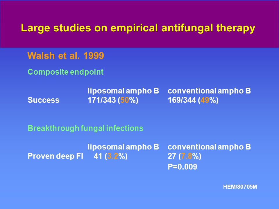 Walsh et al., NEJM 1999; 340:764 687 patients Conventional ampho B (c-Amb.) randomization Liposomal ampho B 3 mg/kg/d (I-Amb) FUO: fever not responding to 5 days broad-spectrum antibiotics Neutropenia : neutrophils < 0.5 x 10 9 /l HEM/80706M Large studies on empirical antifungal therapy