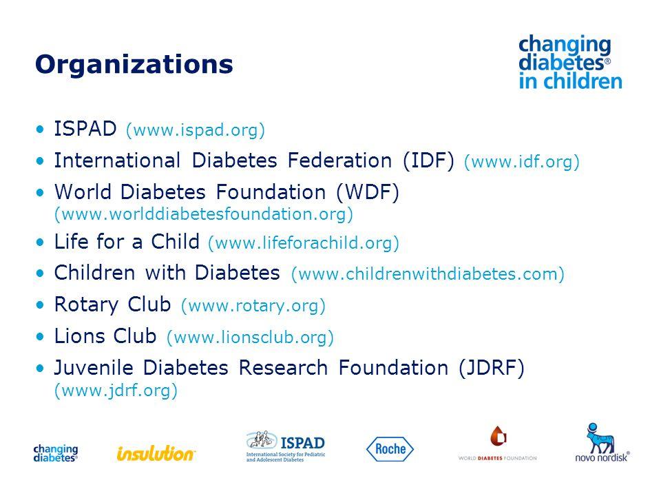 ISPAD (www.ispad.org) International Diabetes Federation (IDF) (www.idf.org) World Diabetes Foundation (WDF) (www.worlddiabetesfoundation.org) Life for