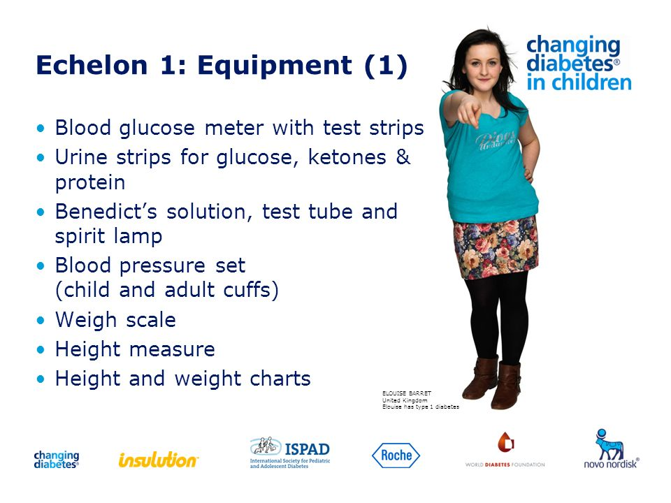 Echelon 1: Equipment (1) Blood glucose meter with test strips Urine strips for glucose, ketones & protein Benedicts solution, test tube and spirit lam
