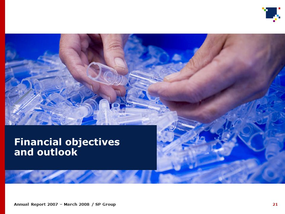 21 Annual Report 2007 – March 2008 / SP Group Financial objectives and outlook