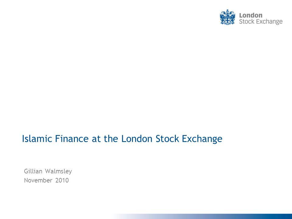 Islamic Finance at the London Stock Exchange Gillian Walmsley November 2010