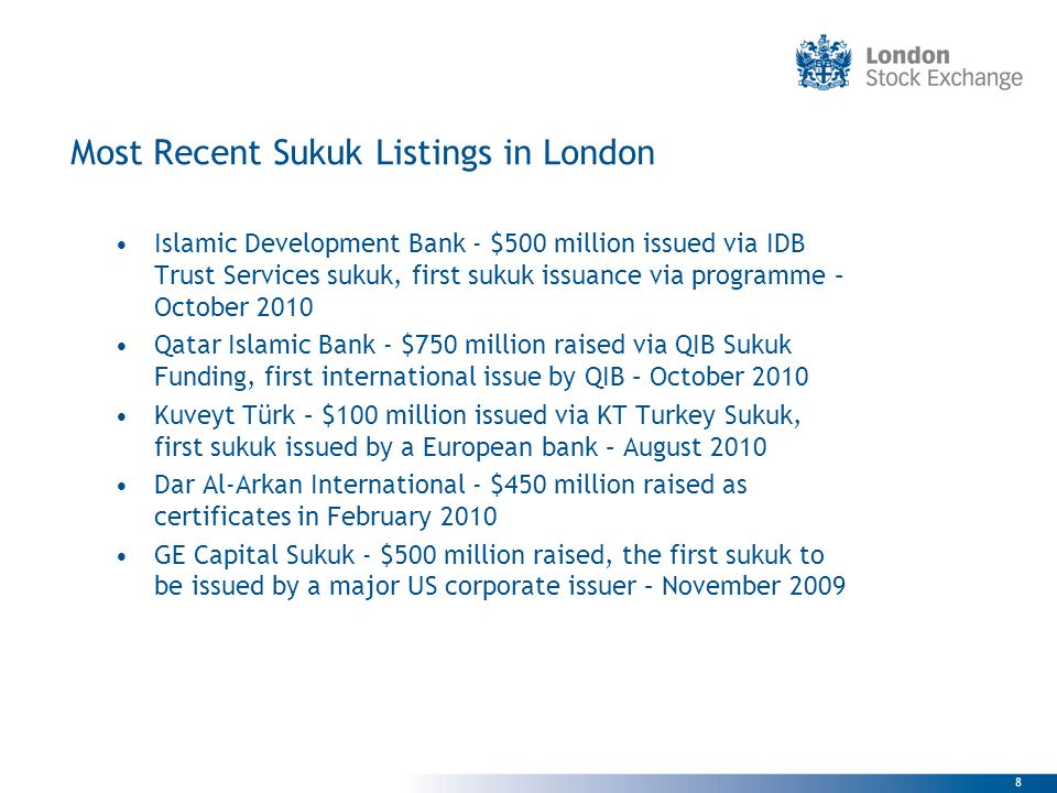 8 Most Recent Sukuk Listings in London Islamic Development Bank - $500 million issued via IDB Trust Services sukuk, first sukuk issuance via programme