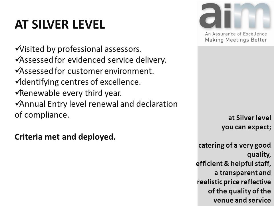 at Silver level you can expect; catering of a very good quality, efficient & helpful staff, a transparent and realistic price reflective of the quality of the venue and service AT SILVER LEVEL Visited by professional assessors.