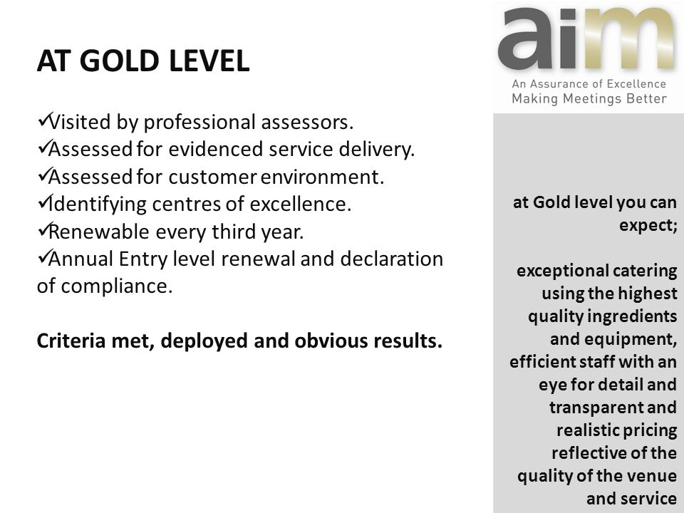 at Gold level you can expect; exceptional catering using the highest quality ingredients and equipment, efficient staff with an eye for detail and transparent and realistic pricing reflective of the quality of the venue and service AT GOLD LEVEL Visited by professional assessors.