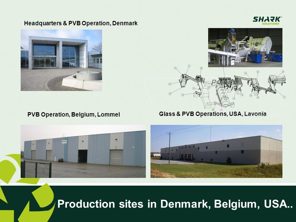 Production sites in Denmark, Belgium, USA.. PVB Operation, Belgium, Lommel Glass & PVB Operations, USA, Lavonia Headquarters & PVB Operation, Denmark