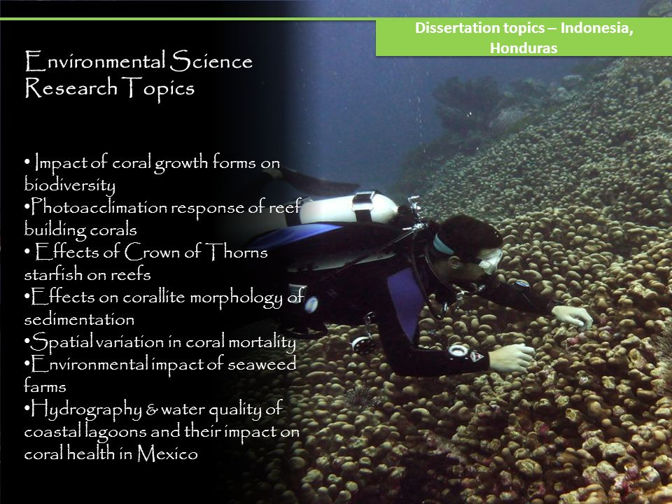 Environmental Science Research Topics Impact of coral growth forms on biodiversity Photoacclimation response of reef building corals Effects of Crown