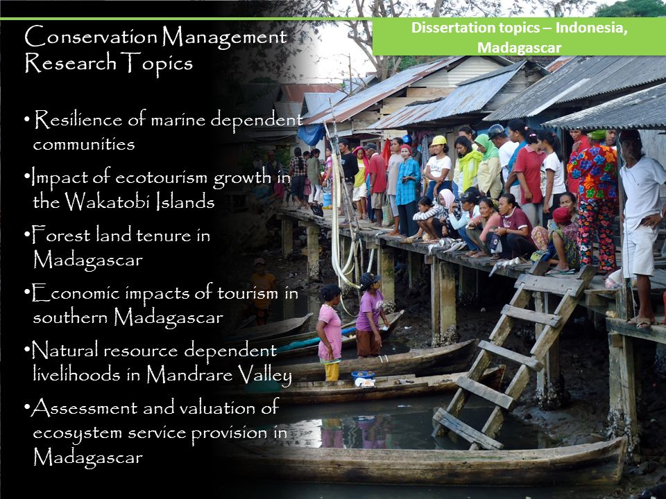 Conservation Management Research Topics Resilience of marine dependent communities Impact of ecotourism growth in the Wakatobi Islands Forest land ten