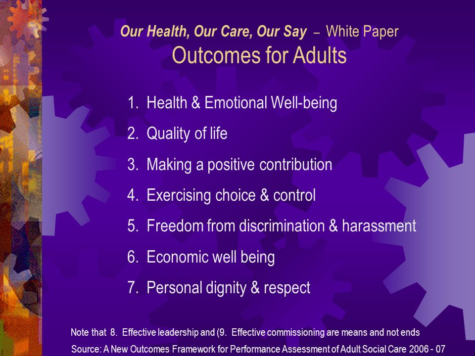 1. Health & Emotional Well-being 2. Quality of life 3. Making a positive contribution 4. Exercising choice & control 5. Freedom from discrimination &