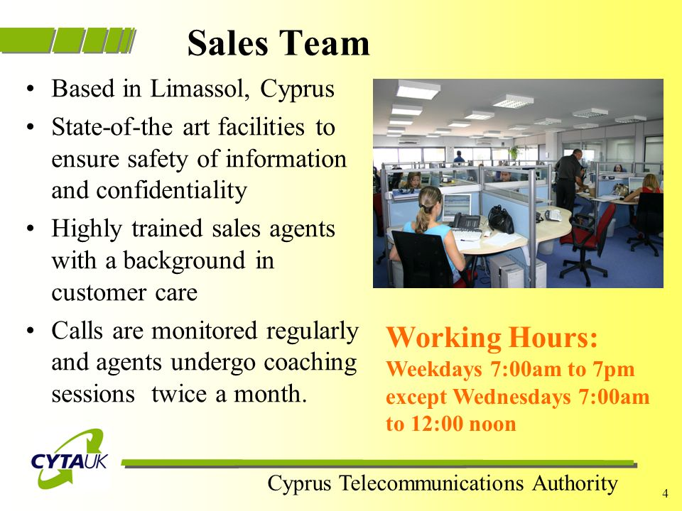Cyprus Telecommunications Authority 3 How to reach us Both Sales & Support Teams can be reached by calling FREE at 0800 036 0078 (if in Cyprus, the Sa