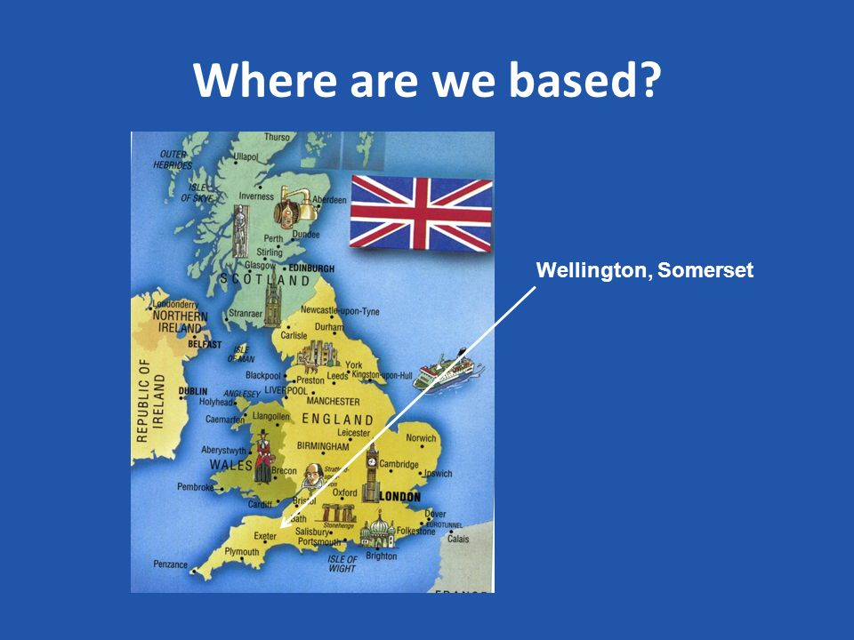 Where are we based Wellington, Somerset