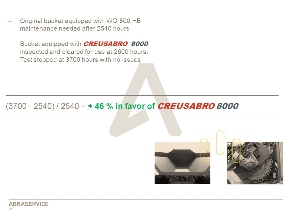 ̶ Original bucket equipped with WQ 500 HB maintenance needed after 2540 hours Bucket equipped with CREUSABRO 8000 inspected and cleared for use at 260