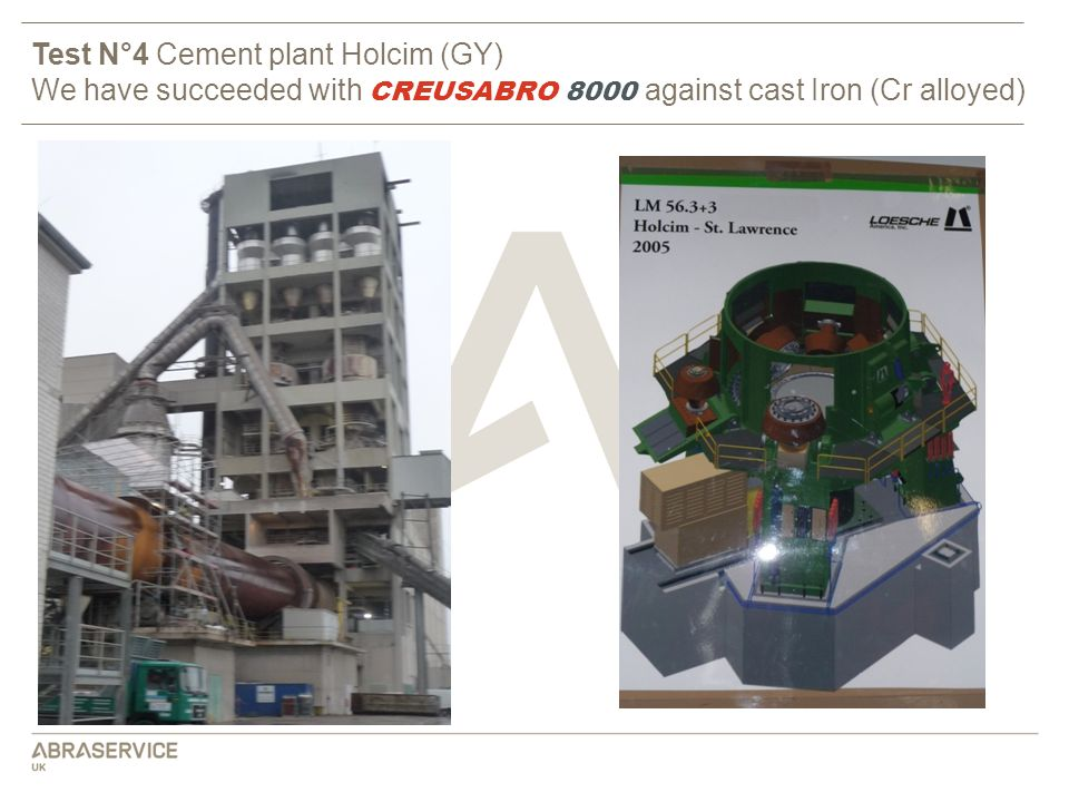 Test N°4 Cement plant Holcim (GY) We have succeeded with CREUSABRO 8000 against cast Iron (Cr alloyed)