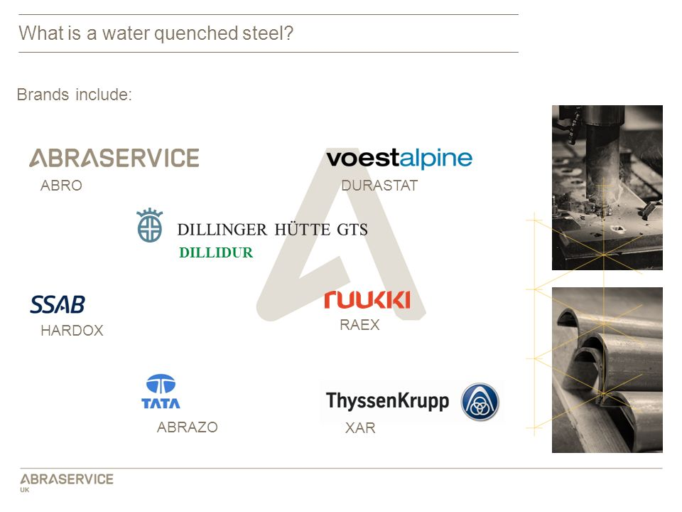 What is a water quenched steel? Brands include: ABRO ABRAZO DILLIDUR RAEX DURASTAT XAR HARDOX