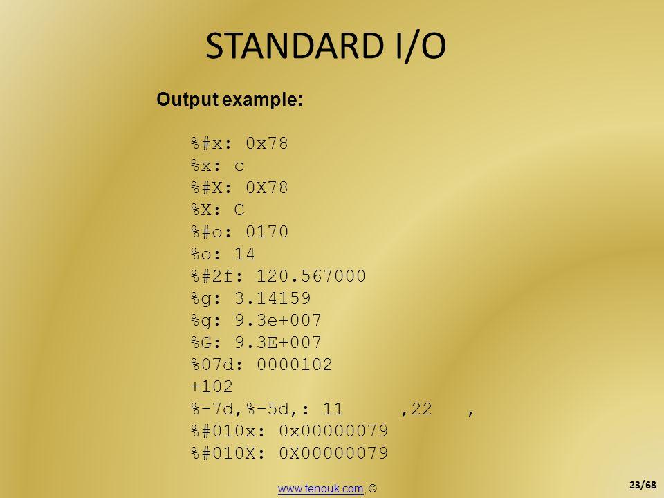 STANDARD I/O Output example: %#x: 0x78 %x: c %#X: 0X78 %X: C %#o: 0170 %o: 14 %#2f: 120.567000 %g: 3.14159 %g: 9.3e+007 %G: 9.3E+007 %07d: 0000102 +10