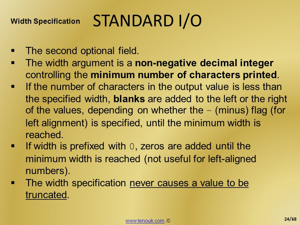 STANDARD I/O Width Specification The second optional field. The width argument is a non-negative decimal integer controlling the minimum number of cha