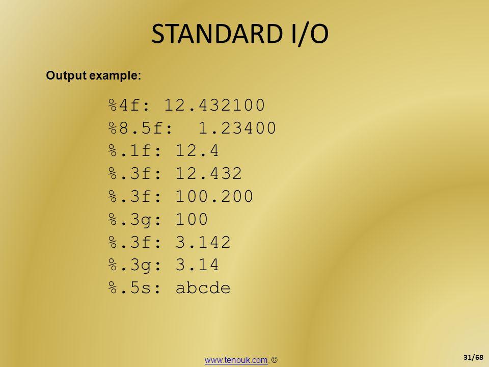 STANDARD I/O %4f: 12.432100 %8.5f: 1.23400 %.1f: 12.4 %.3f: 12.432 %.3f: 100.200 %.3g: 100 %.3f: 3.142 %.3g: 3.14 %.5s: abcde Output example: www.teno