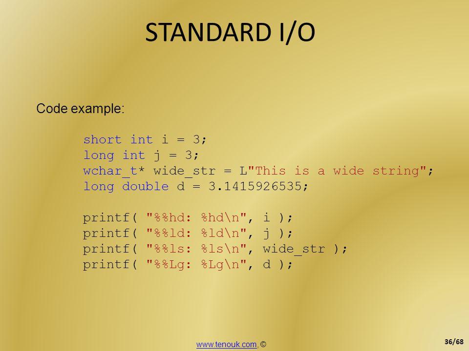 STANDARD I/O Code example: short int i = 3; long int j = 3; wchar_t* wide_str = L