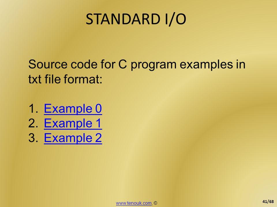 STANDARD I/O Source code for C program examples in txt file format: 1.Example 0Example 0 2.Example 1Example 1 3.Example 2Example 2 www.tenouk.comwww.t