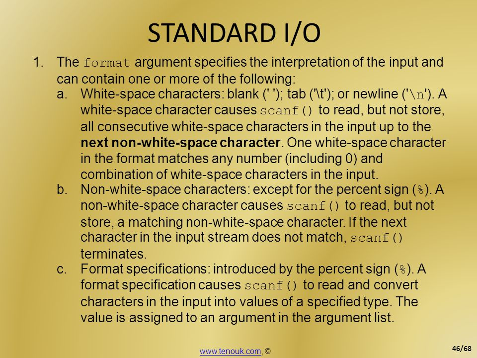 STANDARD I/O 1.The format argument specifies the interpretation of the input and can contain one or more of the following: a.White-space characters: b