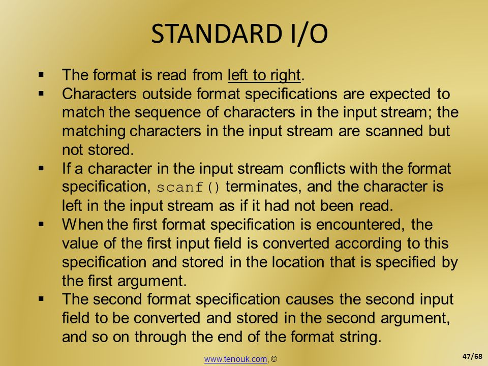 STANDARD I/O The format is read from left to right. Characters outside format specifications are expected to match the sequence of characters in the i