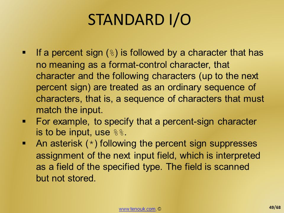 STANDARD I/O If a percent sign ( % ) is followed by a character that has no meaning as a format-control character, that character and the following ch
