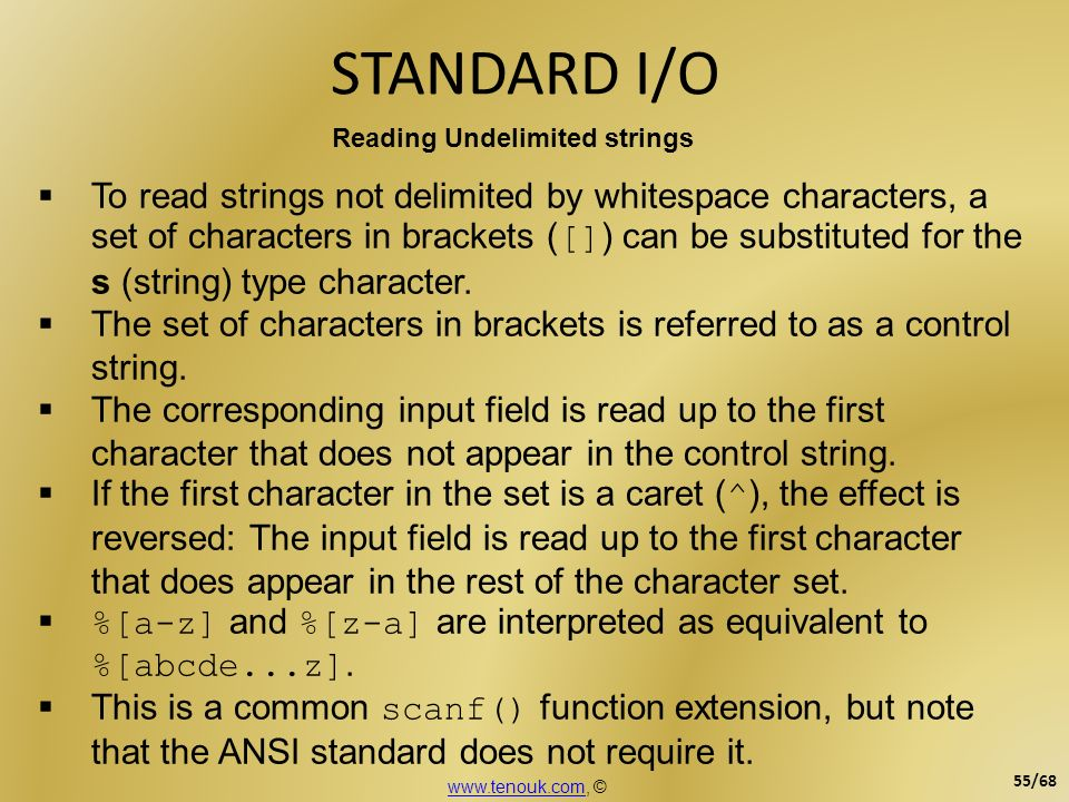 STANDARD I/O Reading Undelimited strings To read strings not delimited by whitespace characters, a set of characters in brackets ( [] ) can be substit