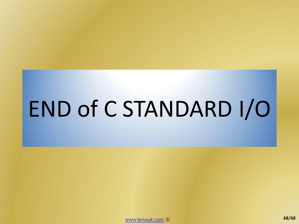 END of C STANDARD I/O www.tenouk.comwww.tenouk.com, © 68/68