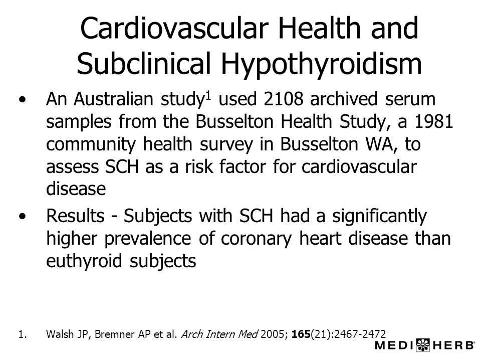 Cardiovascular Health and Subclinical Hypothyroidism An Australian study 1 used 2108 archived serum samples from the Busselton Health Study, a 1981 co