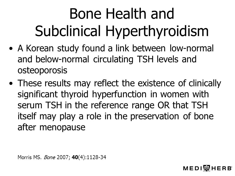 Bone Health and Subclinical Hyperthyroidism A Korean study found a link between low-normal and below-normal circulating TSH levels and osteoporosis Th