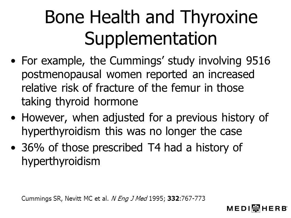 Bone Health and Thyroxine Supplementation For example, the Cummings study involving 9516 postmenopausal women reported an increased relative risk of f