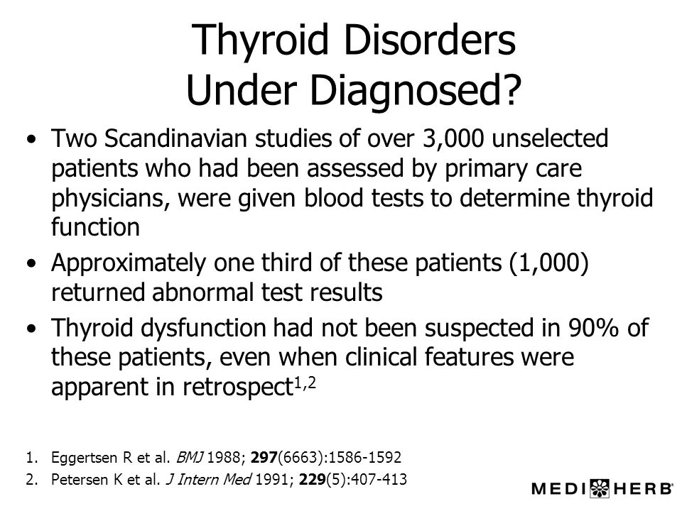 Thyroid Disorders Under Diagnosed? Two Scandinavian studies of over 3,000 unselected patients who had been assessed by primary care physicians, were g