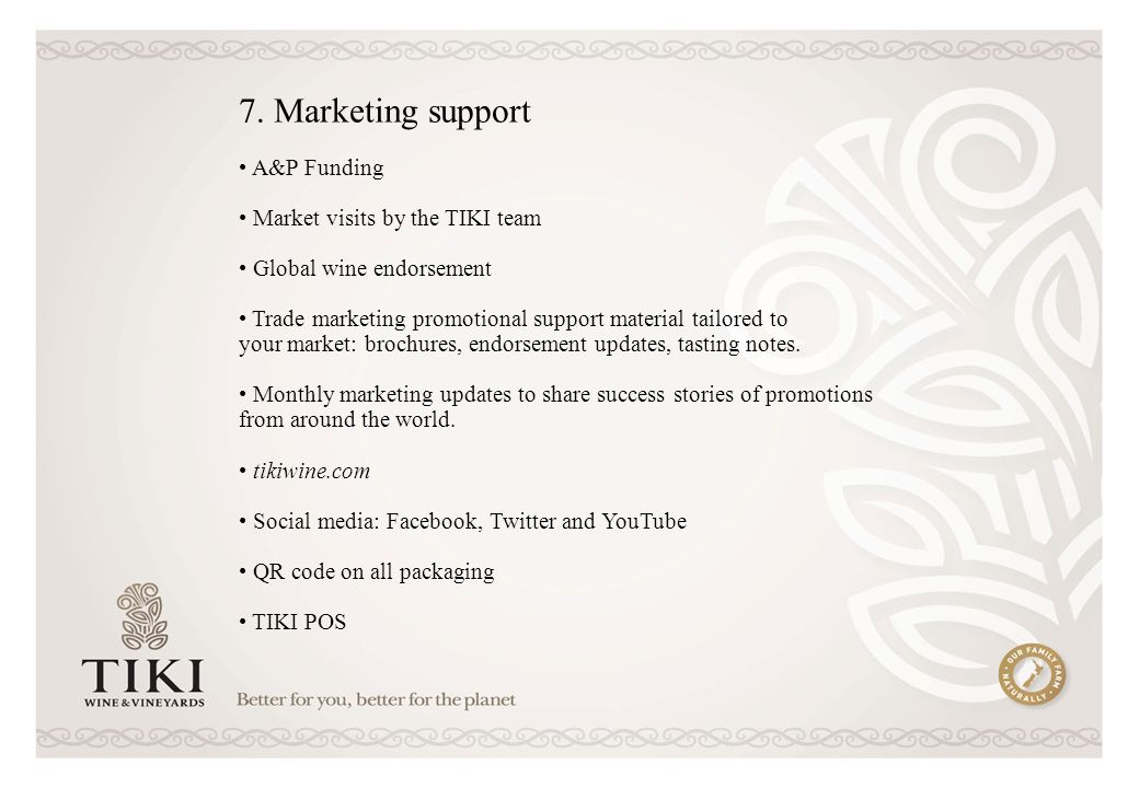 A&P Funding Market visits by the TIKI team Global wine endorsement Trade marketing promotional support material tailored to your market: brochures, endorsement updates, tasting notes.