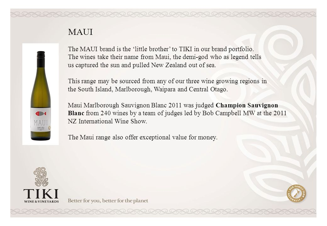 The MAUI brand is the little brother to TIKI in our brand portfolio.