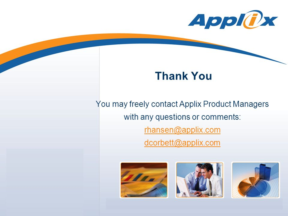Thank You You may freely contact Applix Product Managers with any questions or comments: rhansen@applix.com dcorbett@applix.com