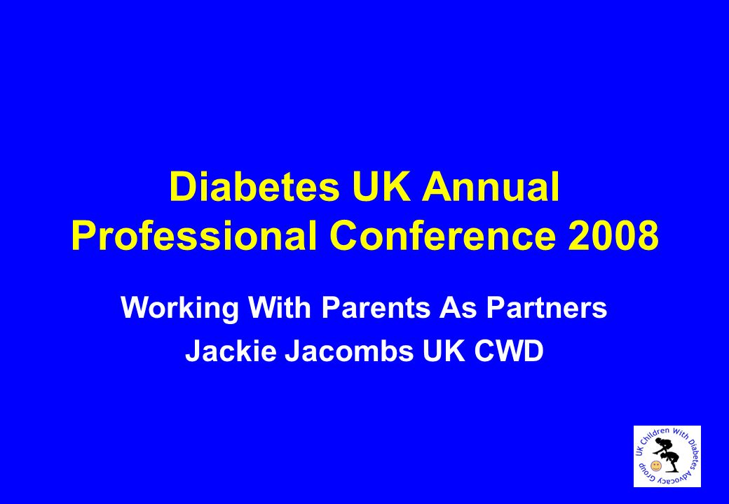Diabetes UK Annual Professional Conference 2008 Working With Parents As Partners Jackie Jacombs UK CWD