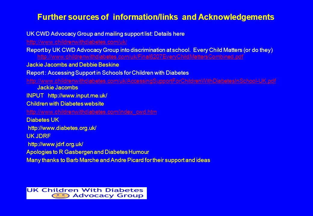 Further sources of information/links and Acknowledgements UK CWD Advocacy Group and mailing support list: Details here   Report by UK CWD Advocacy Group into discrimination at school.