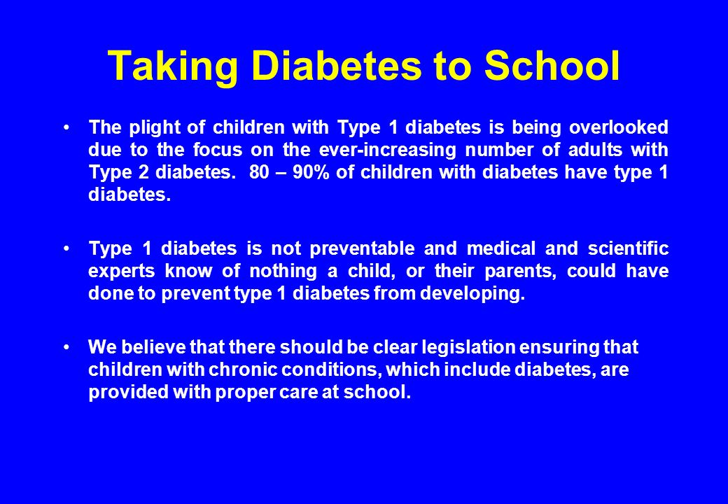 Taking Diabetes to School The plight of children with Type 1 diabetes is being overlooked due to the focus on the ever-increasing number of adults wit