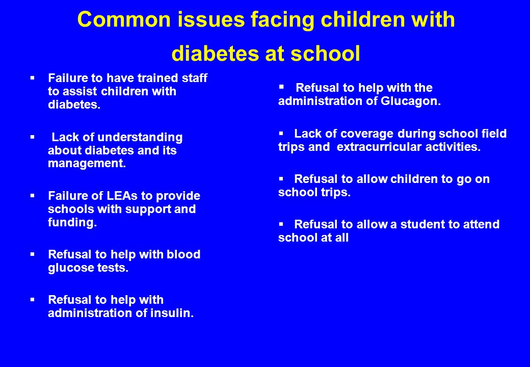 Common issues facing children with diabetes at school Failure to have trained staff to assist children with diabetes.