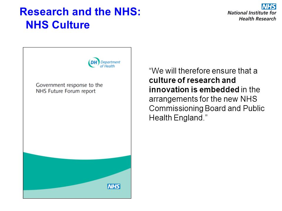 We will therefore ensure that a culture of research and innovation is embedded in the arrangements for the new NHS Commissioning Board and Public Heal