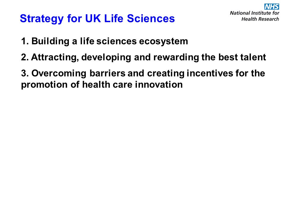 1. Building a life sciences ecosystem 2. Attracting, developing and rewarding the best talent 3. Overcoming barriers and creating incentives for the p